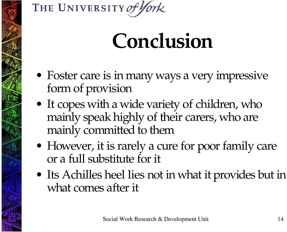 However, it is rarely a cure for poor family care or a full substitute for it Its Achilles heel