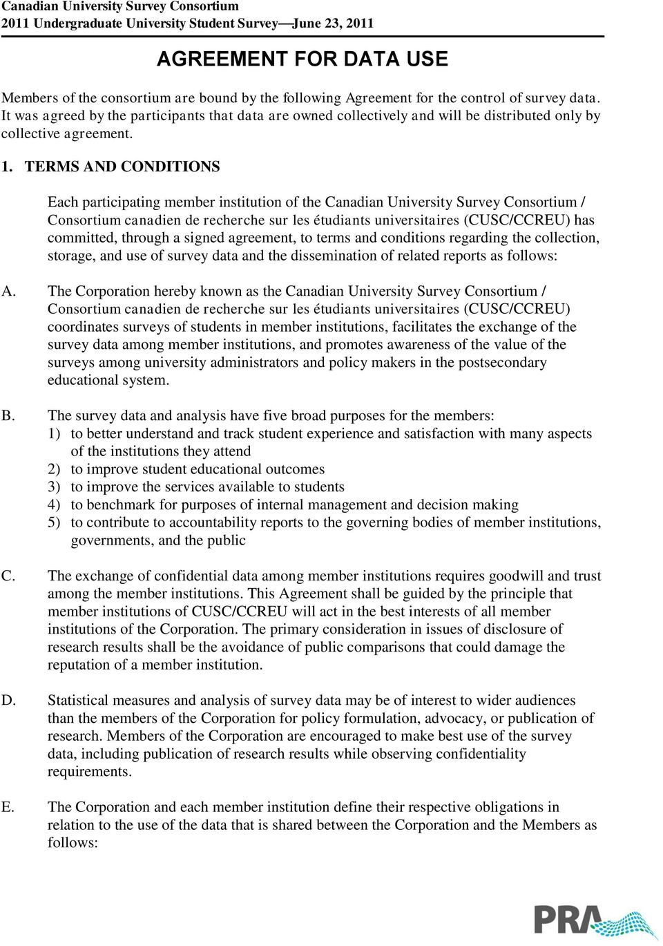 . TERMS AND CONDITIONS Each participating member institution of the Canadian University Survey Consortium / Consortium canadien de recherche sur les étudiants universitaires (CUSC/CCREU) has