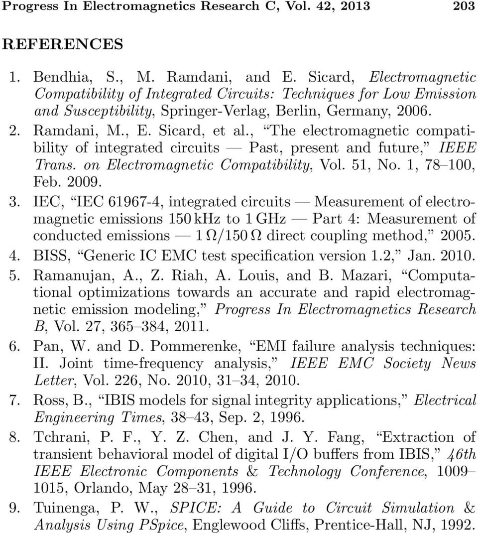 , The electromagnetic compatibility of integrated circuits Past, present and future, IEEE Trans. on Electromagnetic Compatibility, Vol. 51, No. 1, 78 100, Feb. 2009. 3.
