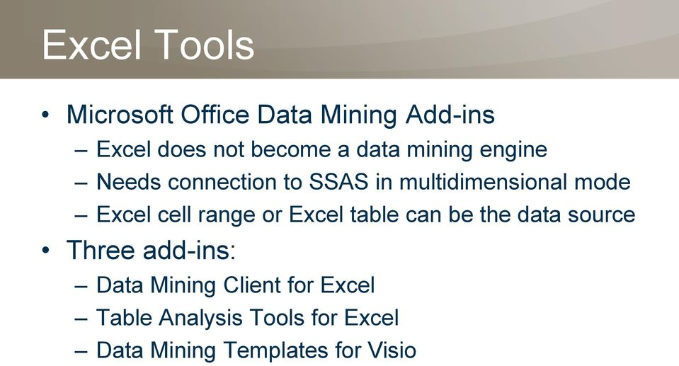 cell range or Excel table can be the data source Three add-ins: Data Mining
