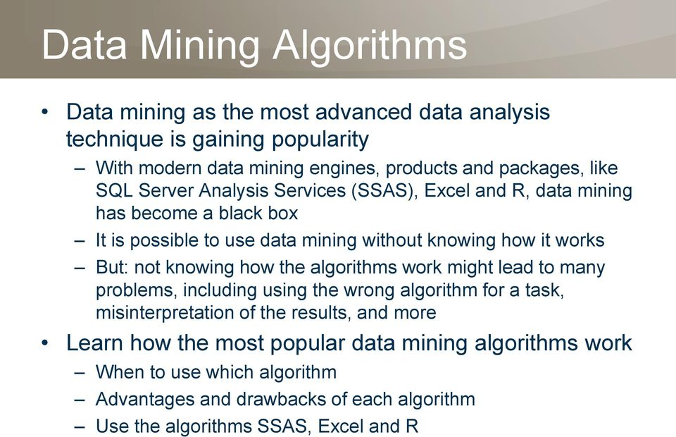 not knowing how the algorithms work might lead to many problems, including using the wrong algorithm for a task, misinterpretation of the results, and more