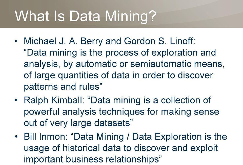 quantities of data in order to discover patterns and rules Ralph Kimball: Data mining is a collection of powerful