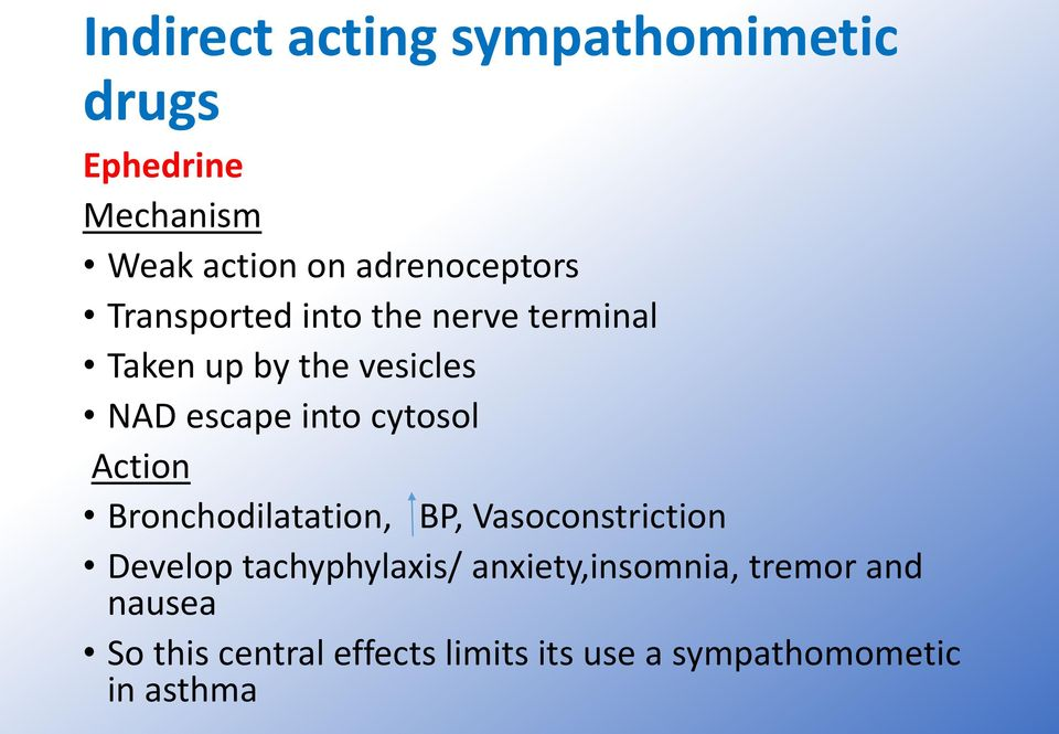 into cytosol Action Bronchodilatation, BP, Vasoconstriction Develop tachyphylaxis/
