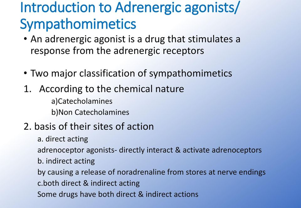 basis of their sites of action a. direct acting adrenoceptor agonists- directly interact & activate adrenoceptors b.