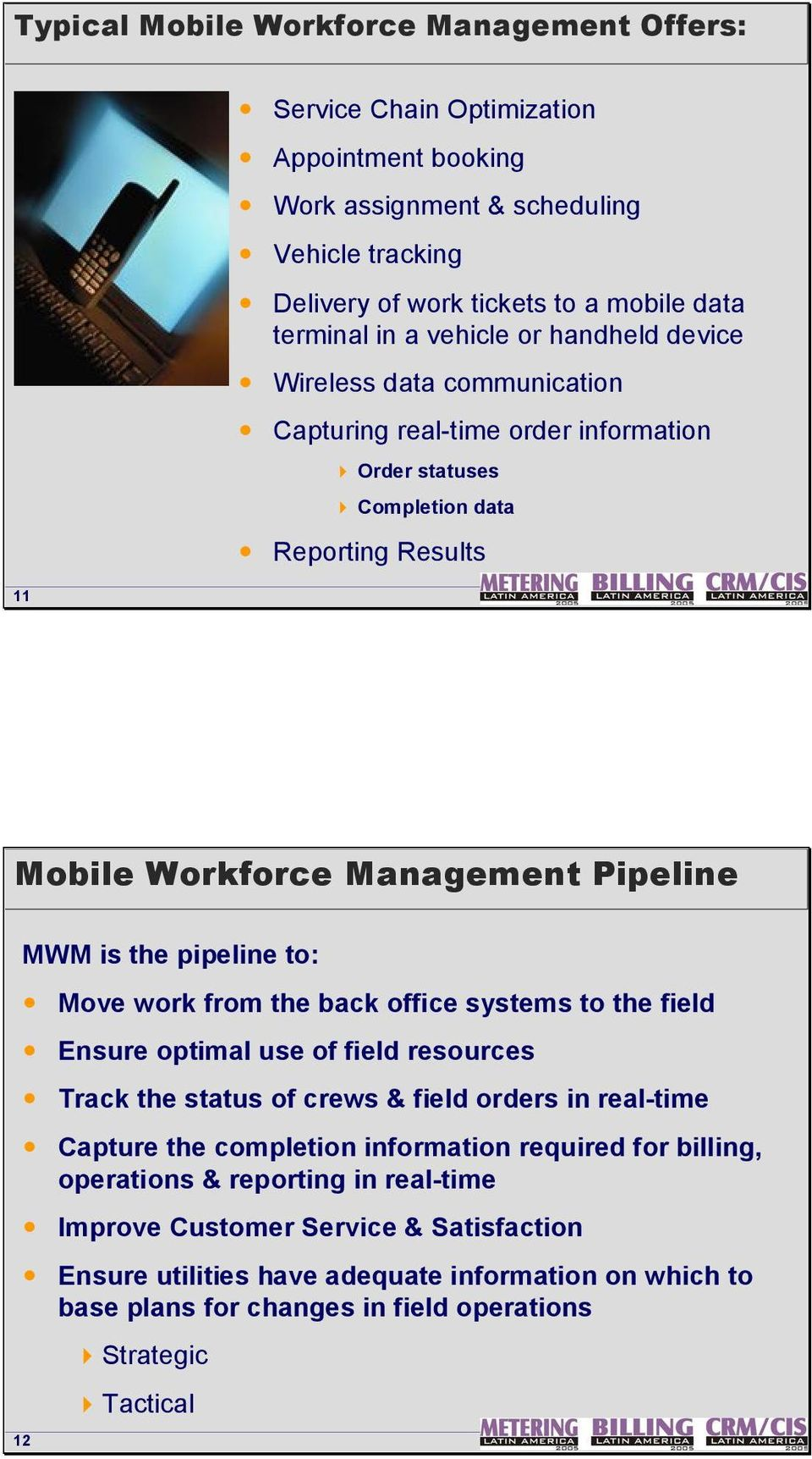 pipeline to: Move work from the back office systems to the field Ensure optimal use of field resources Track the status of crews & field orders in real time Capture the completion information