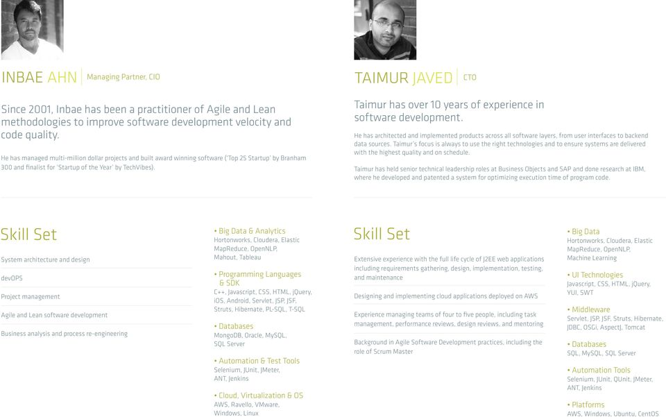Taimur has over 10 years of experience in software development. He has architected and implemented products across all software layers, from user interfaces to backend data sources.