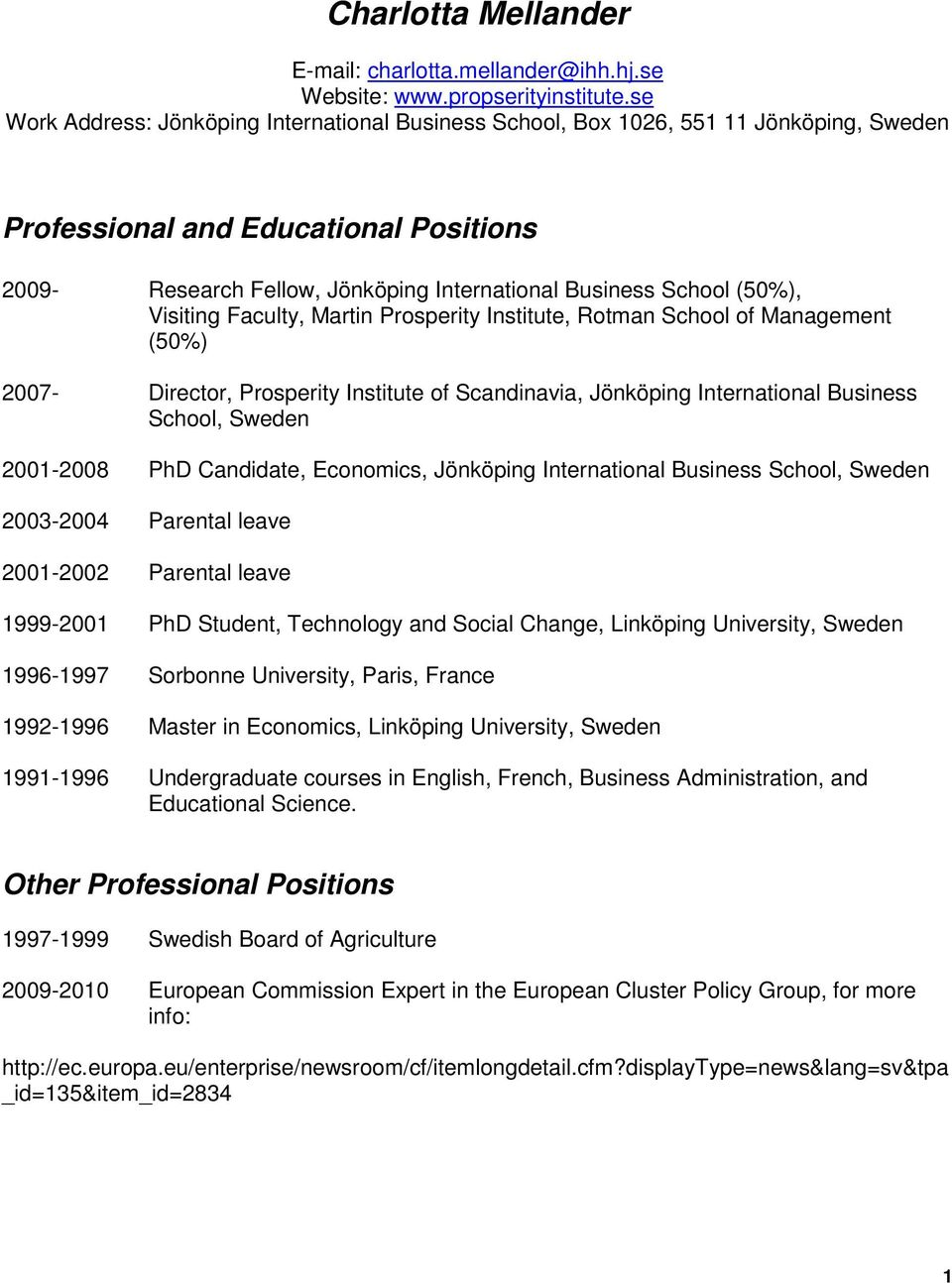 (50%), Visiting Faculty, Martin Prosperity Institute, Rotman School of Management (50%) 2007- Director, Prosperity Institute of Scandinavia, Jönköping International Business School, Sweden 2001-2008