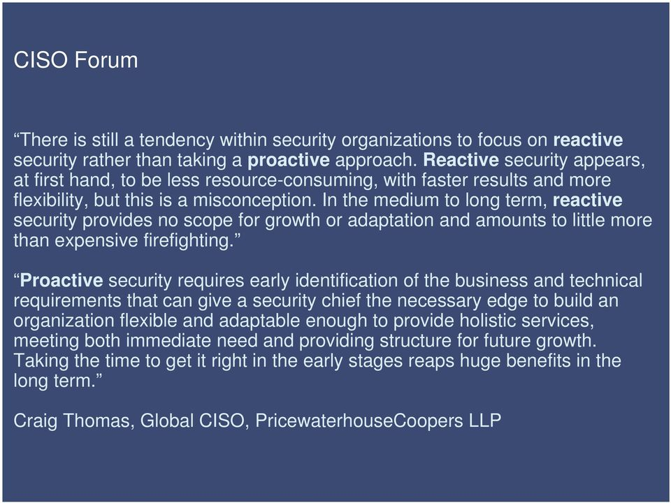 In the medium to long term, reactive security provides no scope for growth or adaptation and amounts to little more than expensive firefighting.
