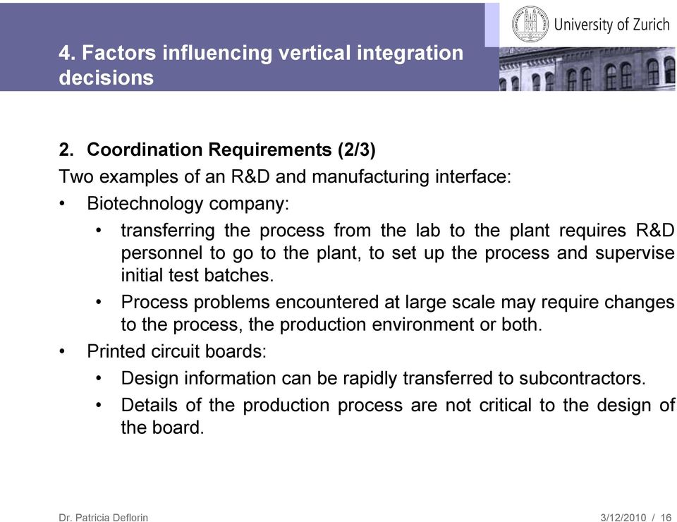 plant requires R&D personnel to go to the plant, to set up the process and supervise initial test batches.