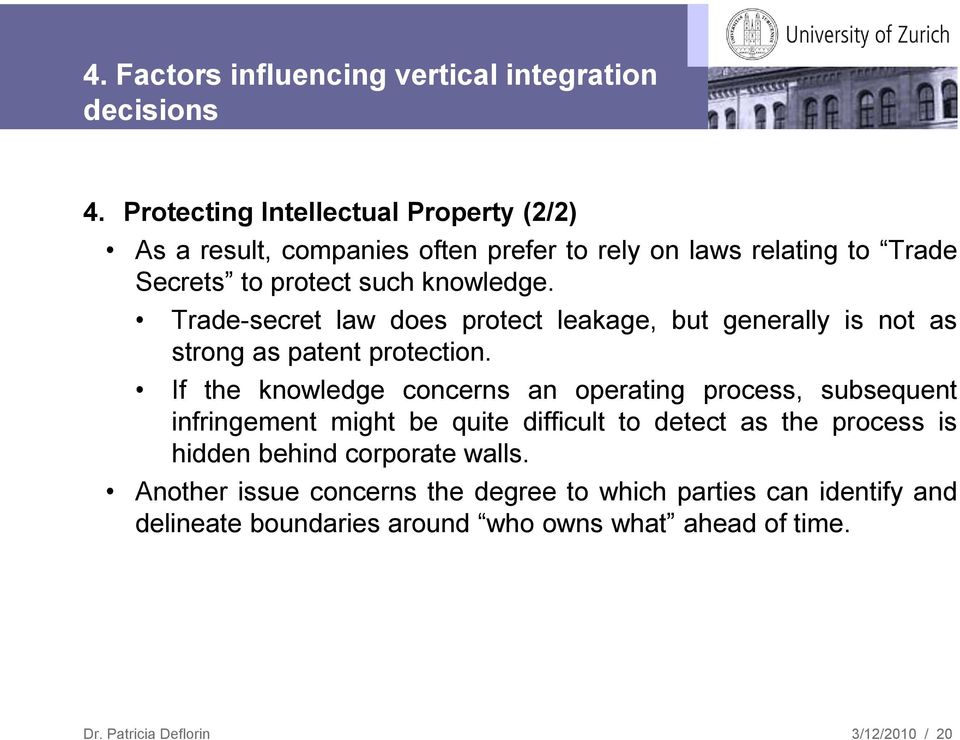 Trade-secret law does protect leakage, but generally is not as strong as patent protection.