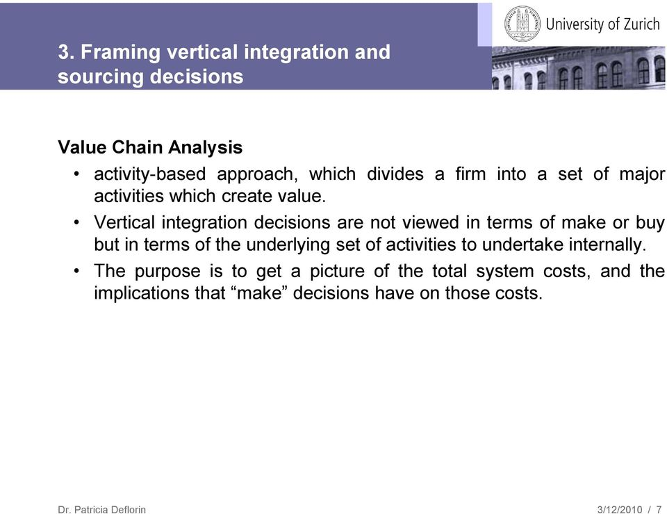 Vertical integration decisions are not viewed in terms of make or buy but in terms of the underlying set of