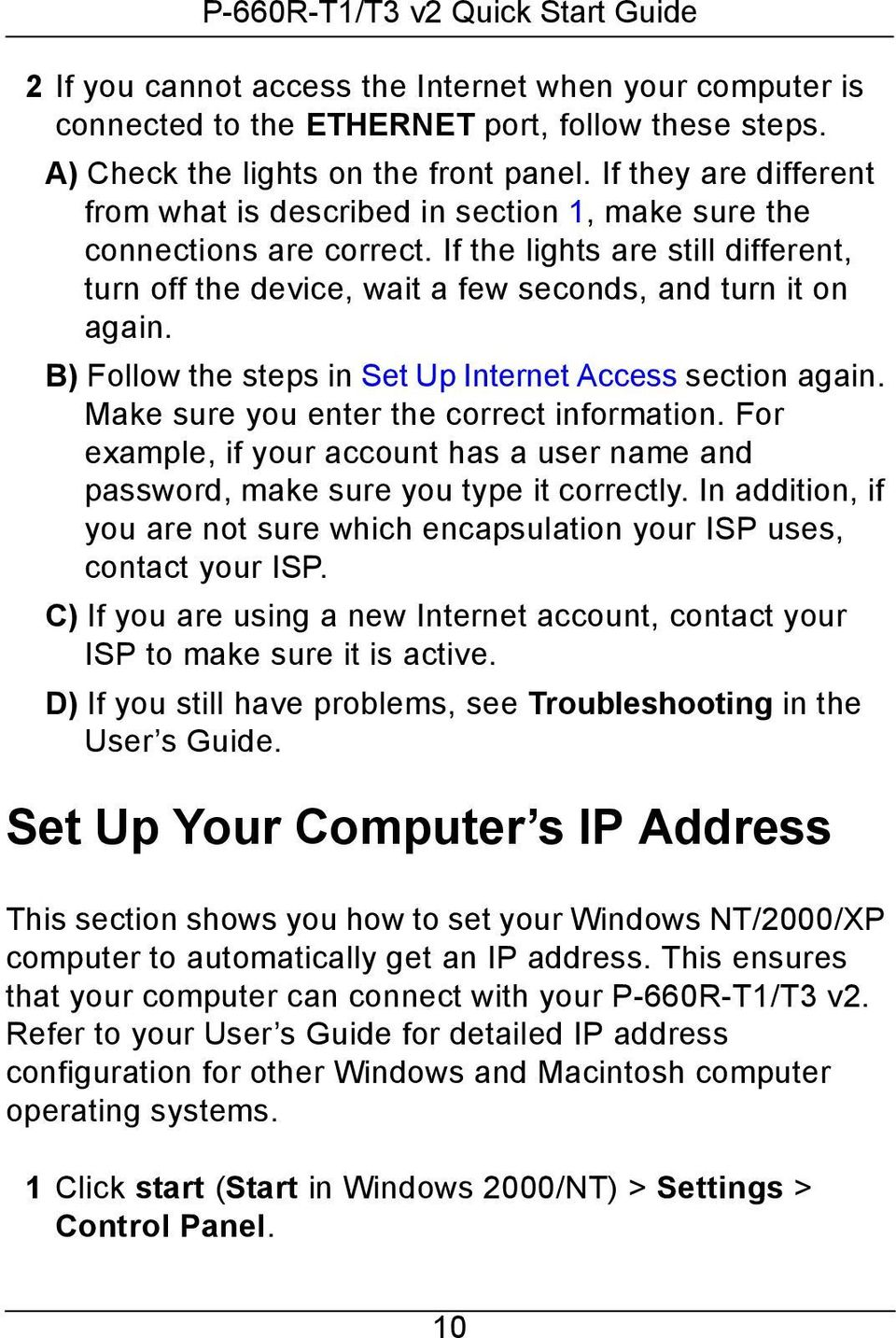 B) Follow the steps in Set Up Internet Access section again. Make sure you enter the correct information. For example, if your account has a user name and password, make sure you type it correctly.