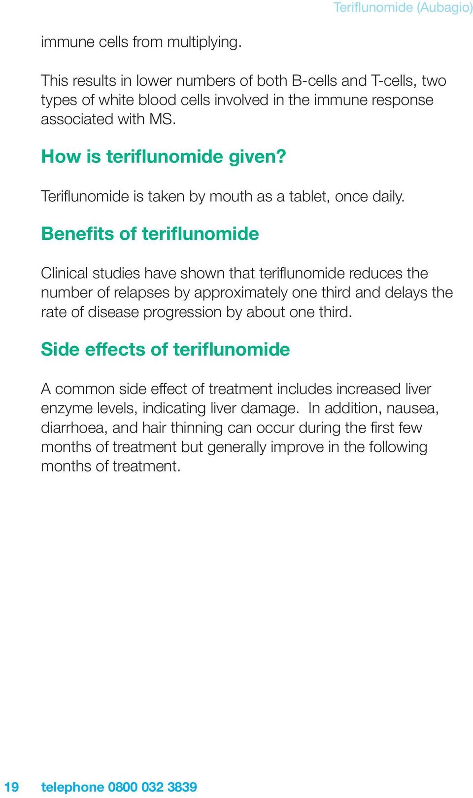 Benefits of teriflunomide Clinical studies have shown that teriflunomide reduces the number of relapses by approximately one third and delays the rate of disease progression by about one third.