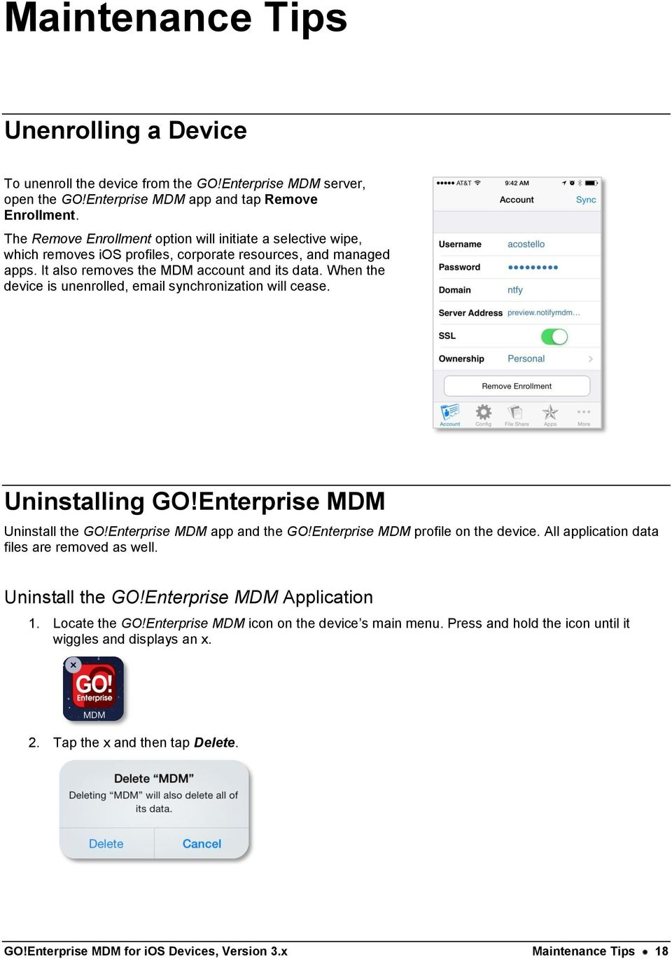 When the device is unenrolled, email synchronization will cease. Uninstalling GO!Enterprise MDM Uninstall the GO!Enterprise MDM app and the GO!Enterprise MDM profile on the device.