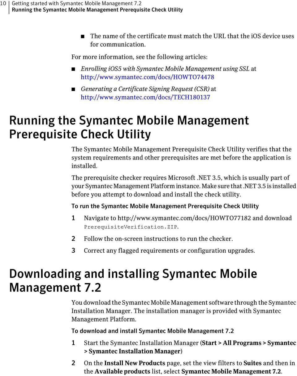 For more information, see the following articles: Enrolling ios5 with Symantec Mobile Management using SSL at http://www.symantec.