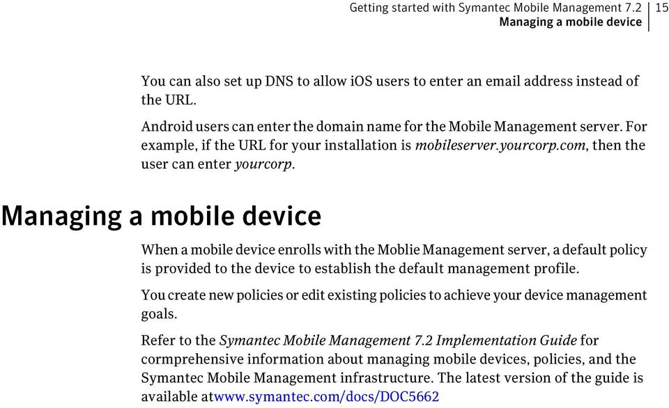 Managing a mobile device When a mobile device enrolls with the Moblie Management server, a default policy is provided to the device to establish the default management profile.