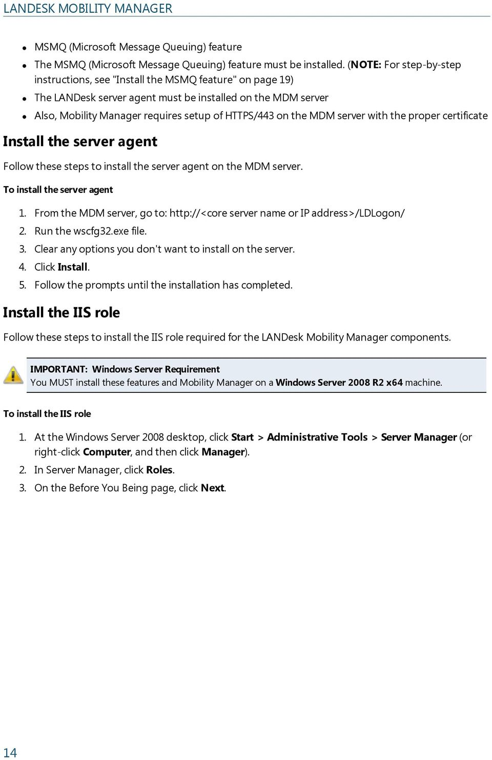 MDM server with the proper certificate Install the server agent Follow these steps to install the server agent on the MDM server. To install the server agent 1.