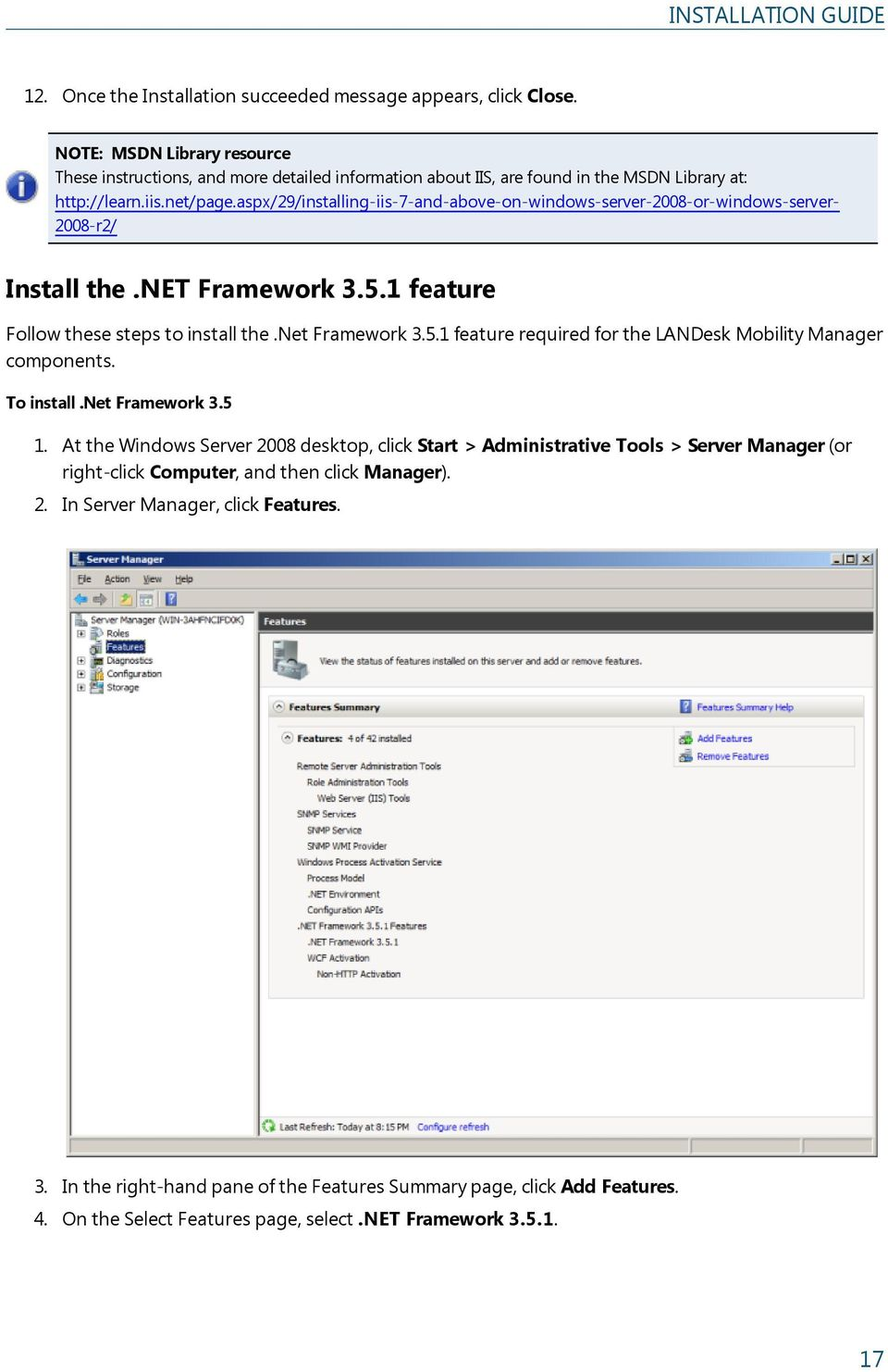 aspx/29/installing-iis-7-and-above-on-windows-server-2008-or-windows-server- 2008-r2/ Install the.net Framework 3.5.1 feature Follow these steps to install the.net Framework 3.5.1 feature required for the LANDesk Mobility Manager components.