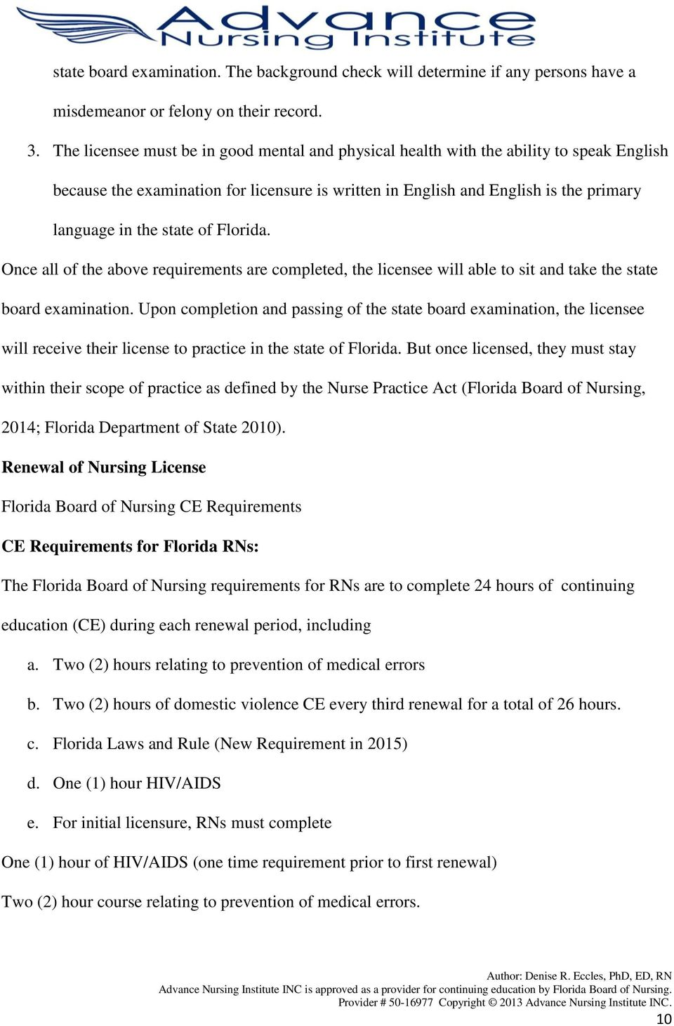 of Florida. Once all of the above requirements are completed, the licensee will able to sit and take the state board examination.