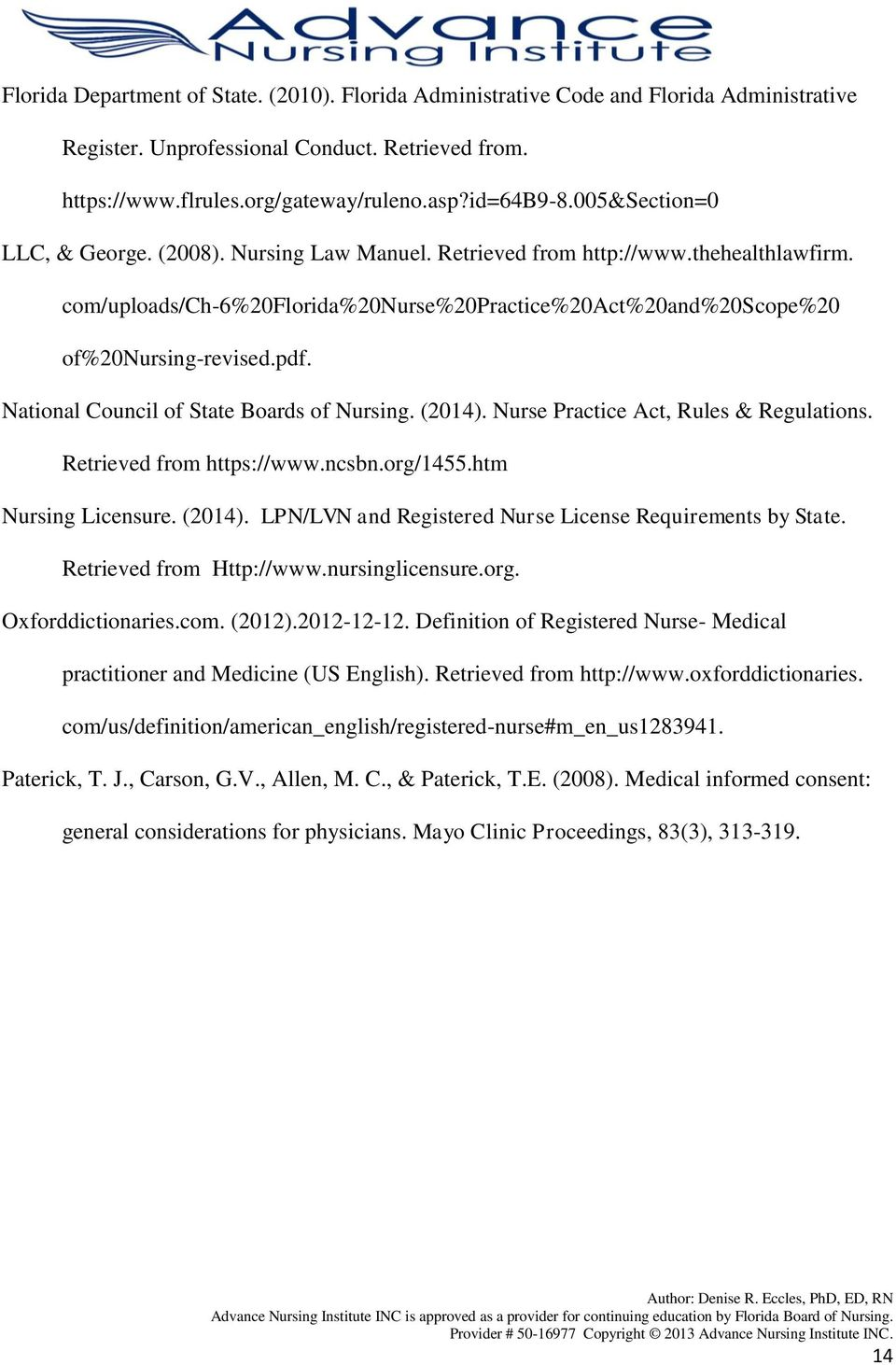 National Council of State Boards of Nursing. (2014). Nurse Practice Act, Rules & Regulations. Retrieved from https://www.ncsbn.org/1455.htm Nursing Licensure. (2014). LPN/LVN and Registered Nurse License Requirements by State.
