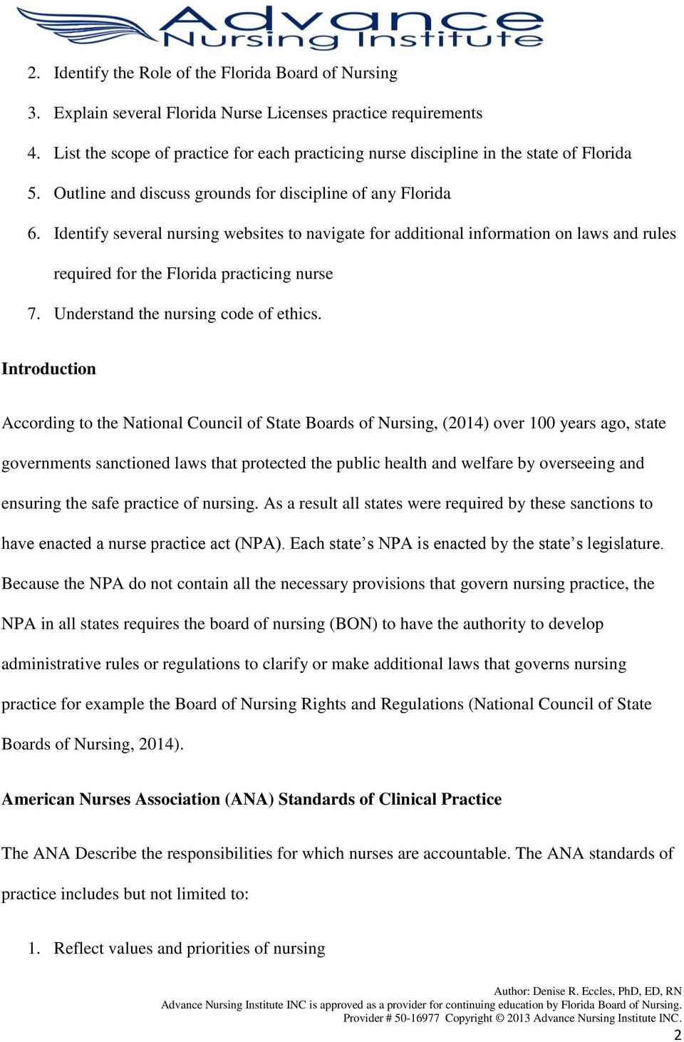 Identify several nursing websites to navigate for additional information on laws and rules required for the Florida practicing nurse 7. Understand the nursing code of ethics.