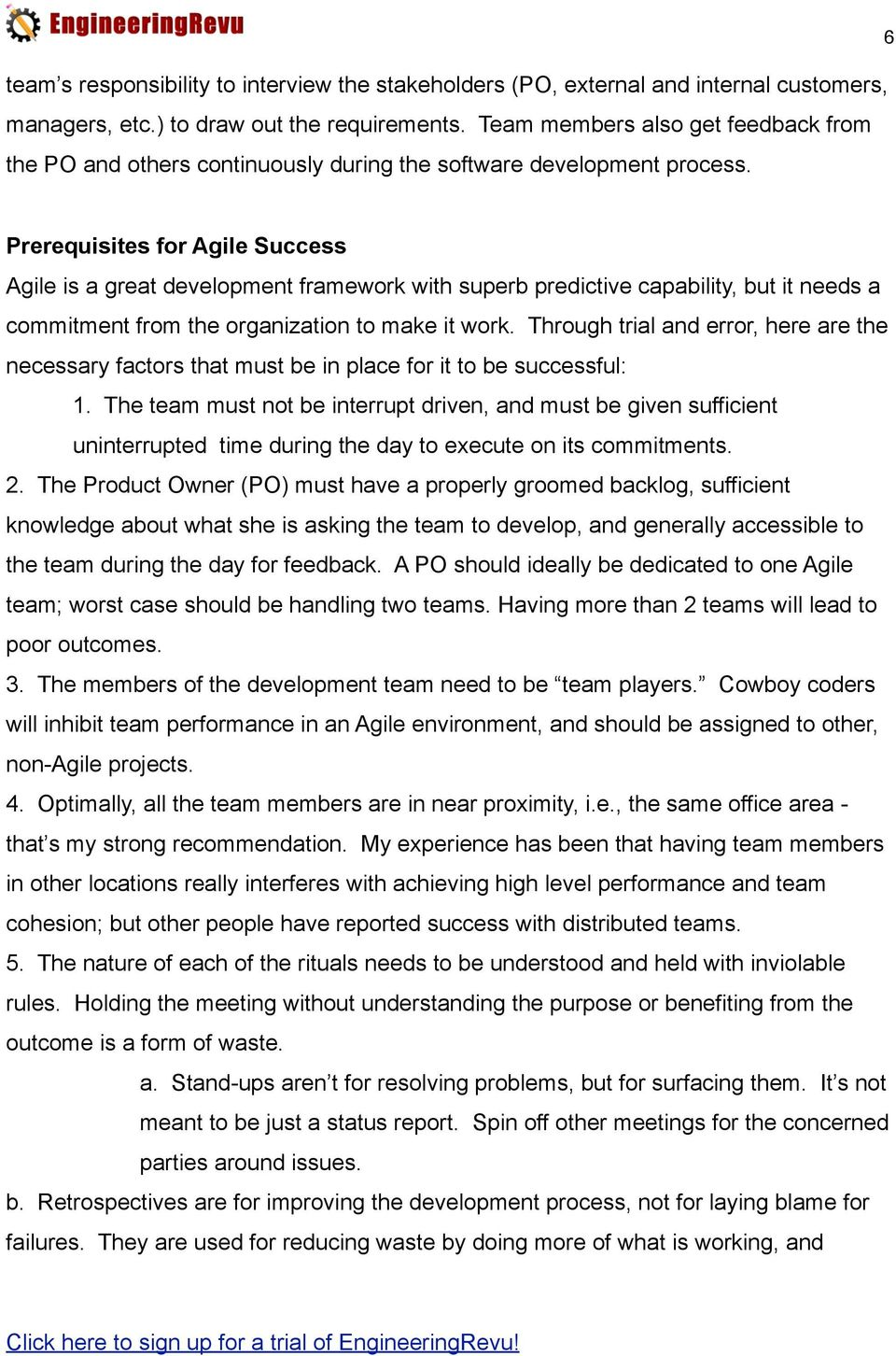 Prerequisites for Agile Success Agile is a great development framework with superb predictive capability, but it needs a commitment from the organization to make it work.