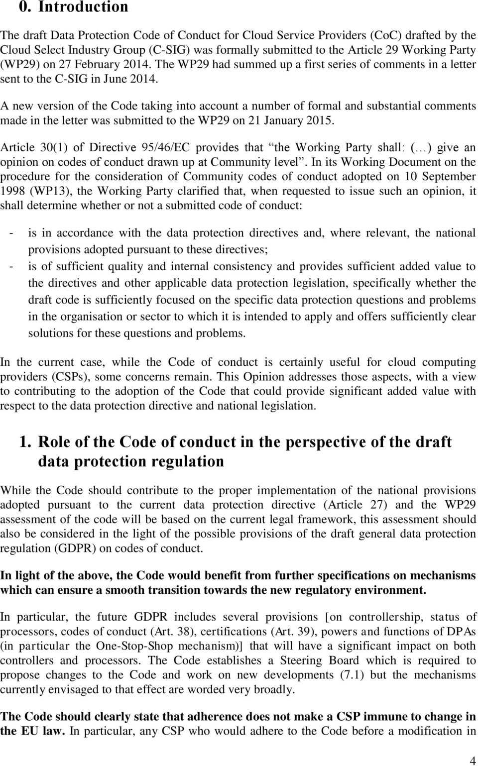 A new version of the Code taking into account a number of formal and substantial comments made in the letter was submitted to the WP29 on 21 January 2015.