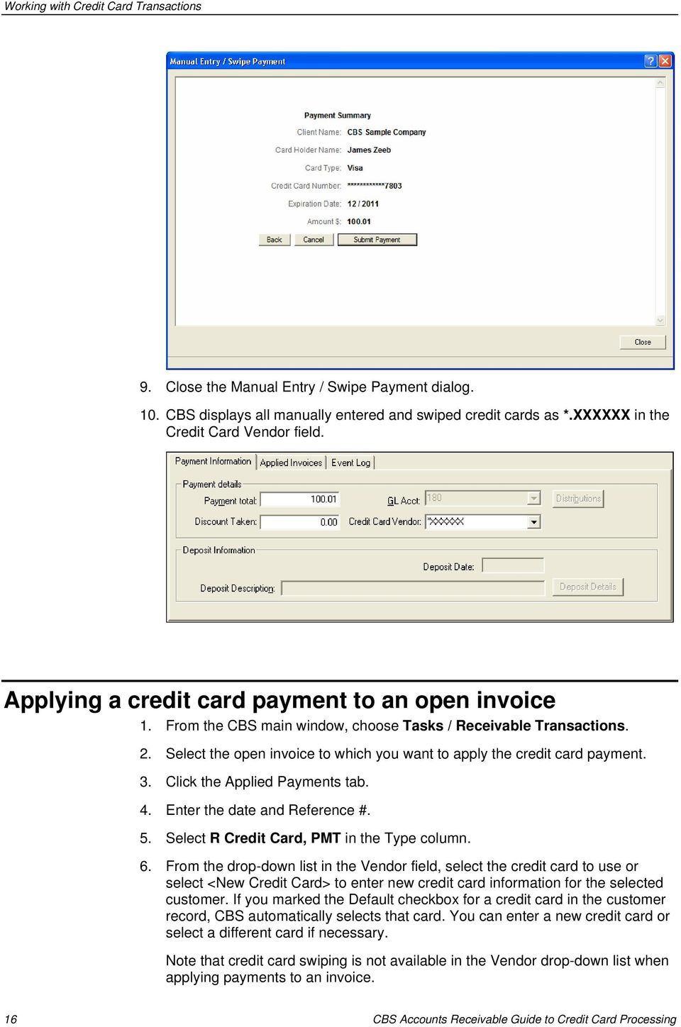 Click the Applied Payments tab. 4. Enter the date and Reference #. 5. Select R Credit Card, PMT in the Type column. 6.