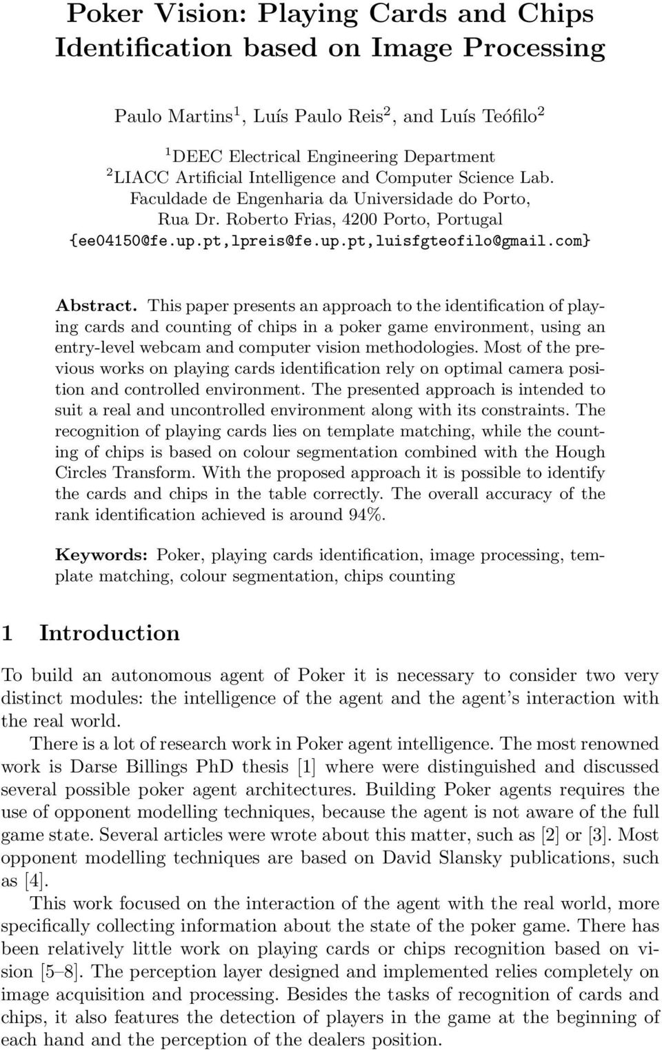 com} Abstract. This paper presents an approach to the identification of playing cards and counting of chips in a poker game environment, using an entry-level webcam and computer vision methodologies.