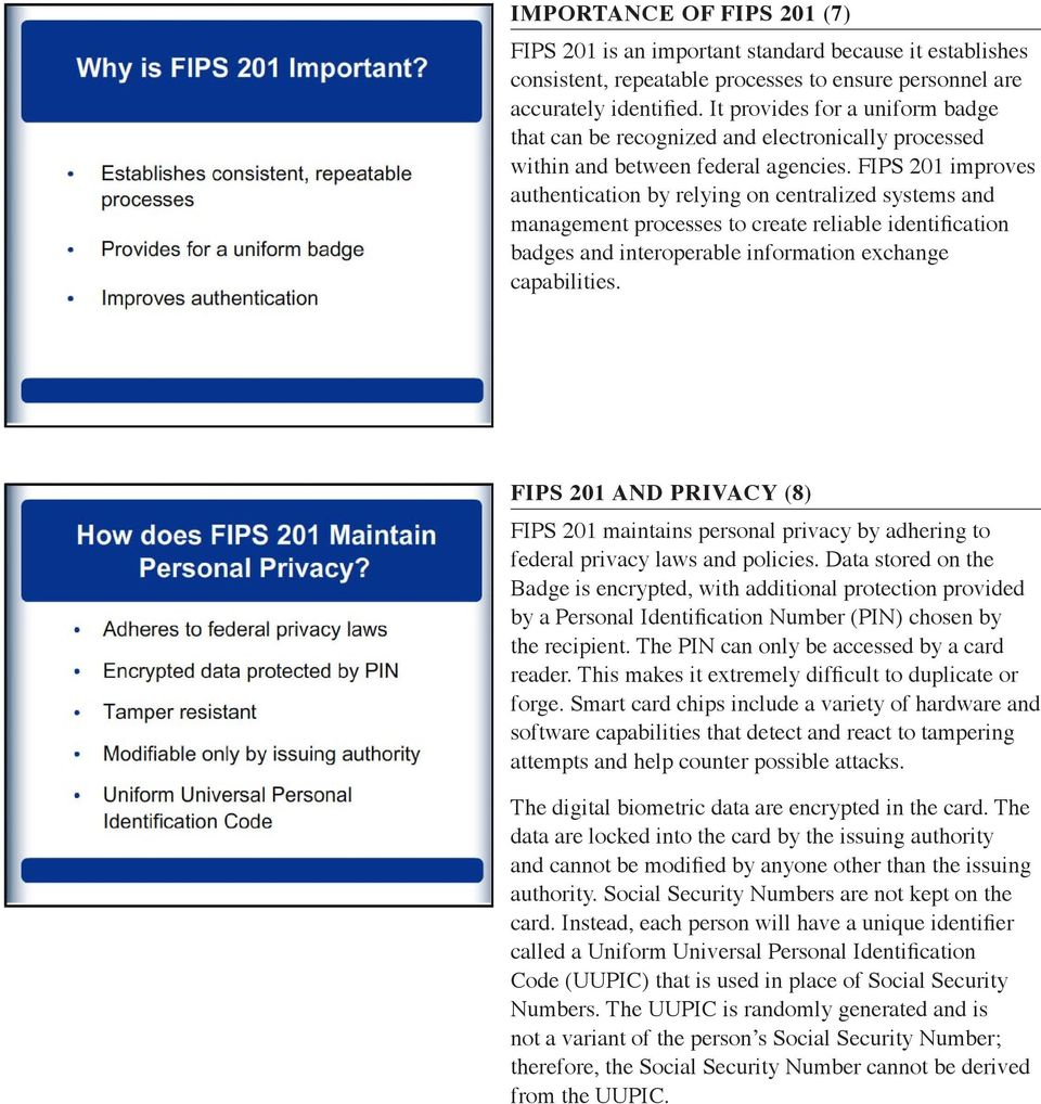 FIPS 201 improves authentication by relying on centralized systems and management processes to create reliable identification badges and interoperable information exchange capabilities.