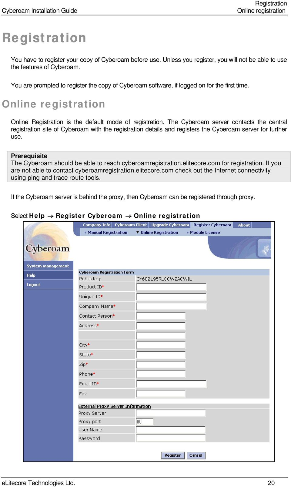 The Cyberoam server contacts the central registration site of Cyberoam with the registration details and registers the Cyberoam server for further use.