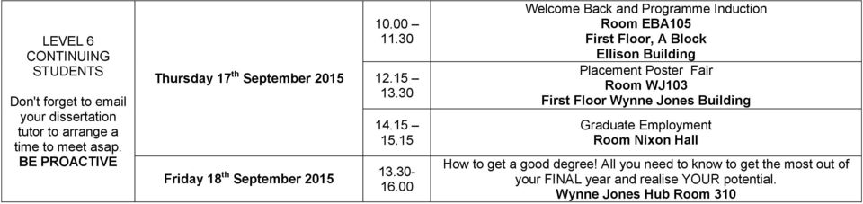 15 - Welcome Back and Programme Induction Room EBA105 First Floor, A Block First Floor Wynne Jones Building