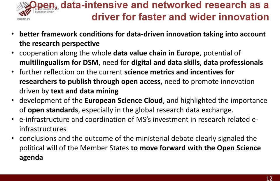 and incentives for researchers to publish through open access, need to promote innovation driven by text and data mining development of the European Science Cloud, and highlighted the importance of