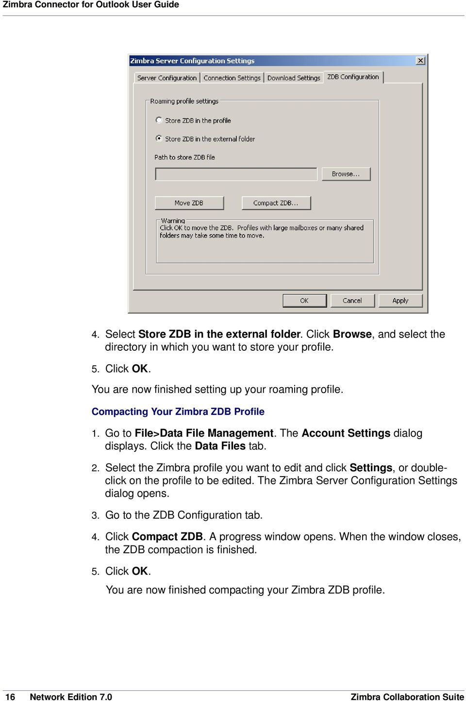 2. Select the Zimbra profile you want to edit and click Settings, or doubleclick on the profile to be edited. The Zimbra Server Configuration Settings dialog opens. 3.