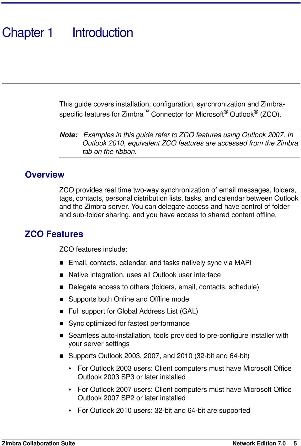 Overview ZCO Features ZCO provides real time two-way synchronization of email messages, folders, tags, contacts, personal distribution lists, tasks, and calendar between Outlook and the Zimbra server.