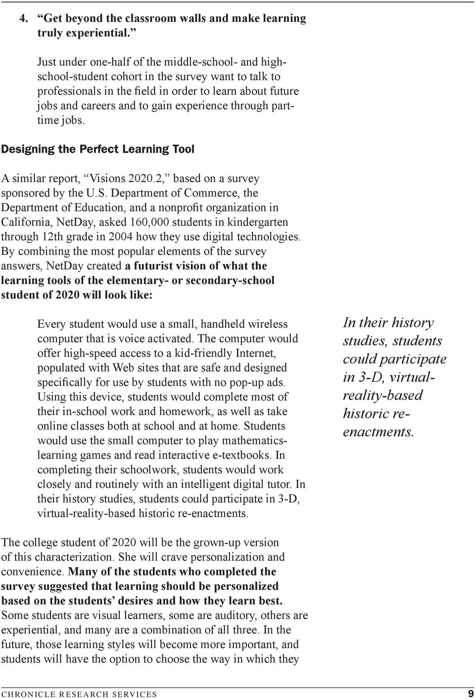 through parttime jobs. Designing the Perfect Learning Tool A similar report, Visions 2020.2, based on a survey sponsored by the U.S.
