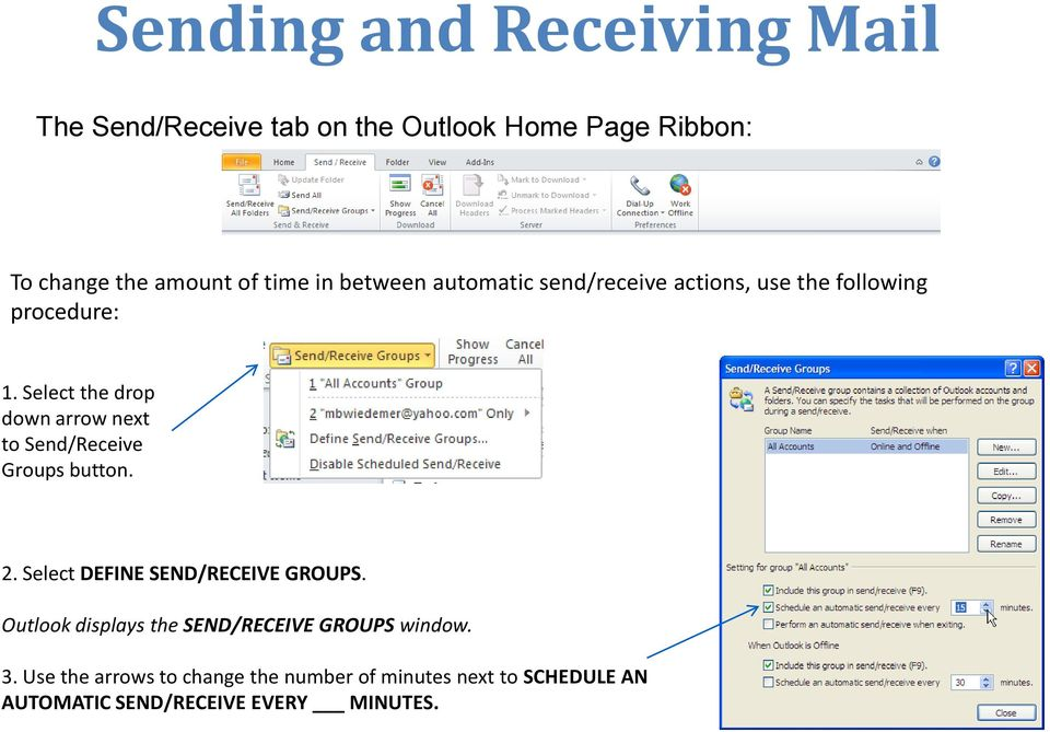 Select the drop down arrow next to Send/Receive Groups button. 2. Select DEFINE SEND/RECEIVE GROUPS.
