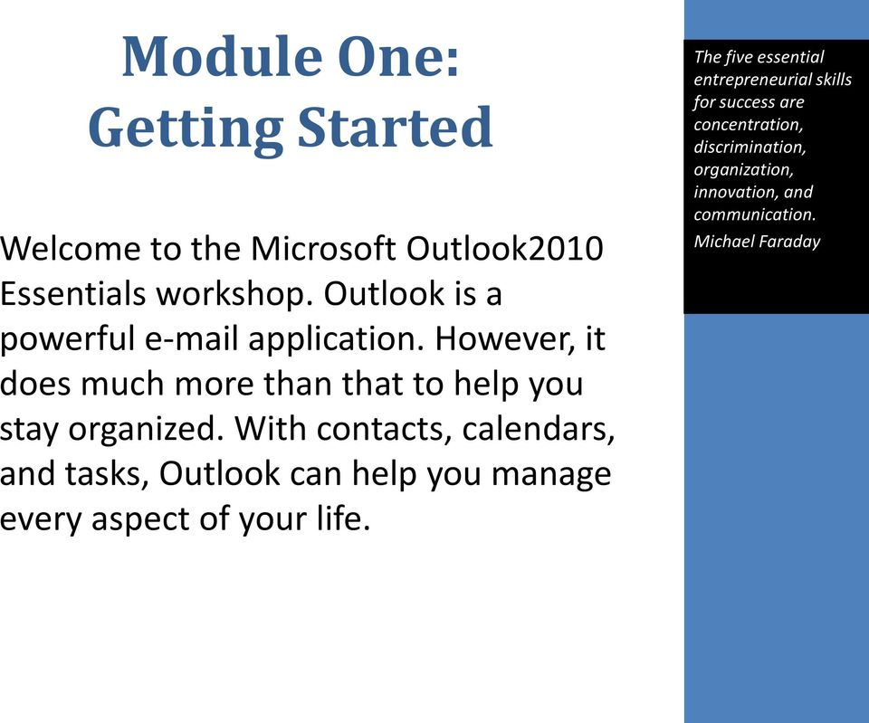 With contacts, calendars, and tasks, Outlook can help you manage every aspect of your life.
