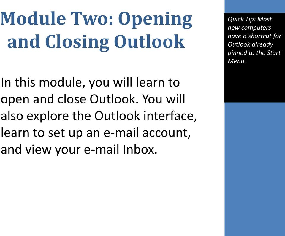 In this module, you will learn to open and close Outlook.