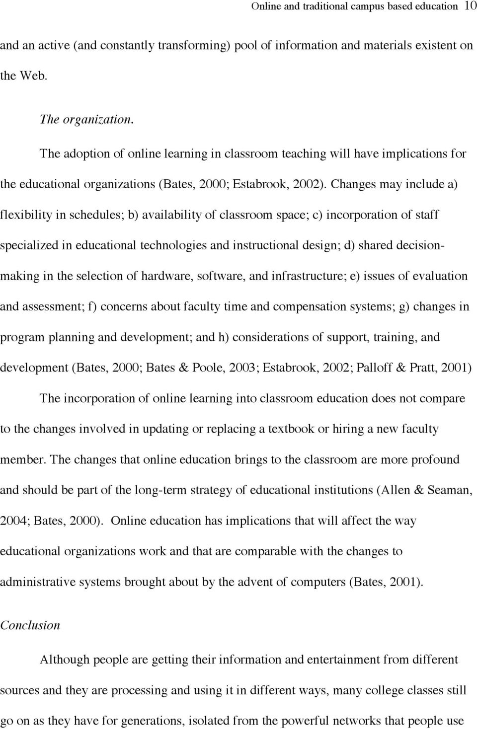 Changes may include a) flexibility in schedules; b) availability of classroom space; c) incorporation of staff specialized in educational technologies and instructional design; d) shared