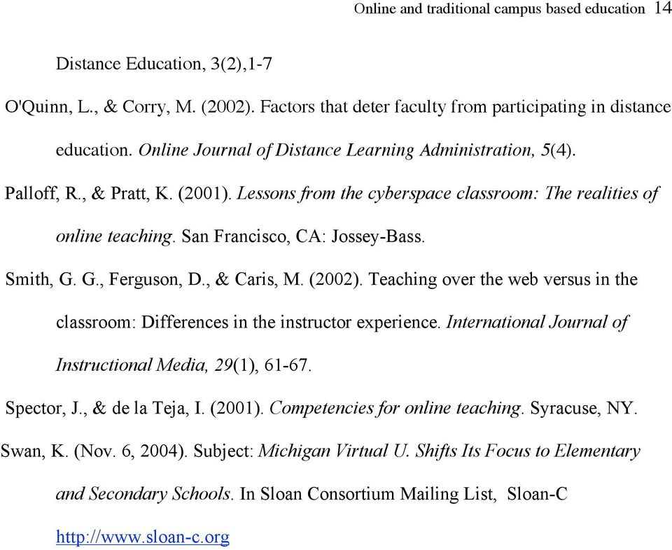 Smith, G. G., Ferguson, D., & Caris, M. (2002). Teaching over the web versus in the classroom: Differences in the instructor experience. International Journal of Instructional Media, 29(1), 61-67.