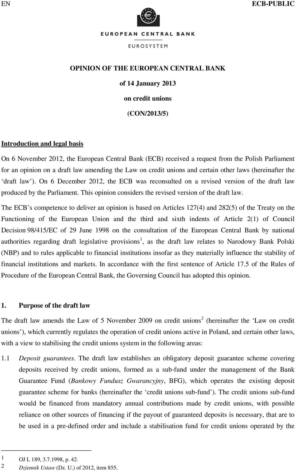 On 6 December 2012, the ECB was reconsulted on a revised version of the draft law produced by the Parliament. This opinion considers the revised version of the draft law.