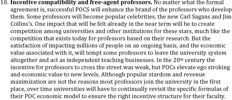 One impact that will be felt already in the near term will be to create competition among universities and other institutions for these stars, much like the competition that exists today for
