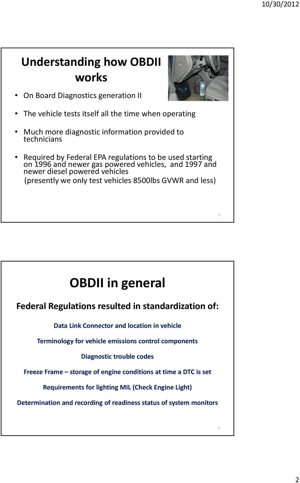 OBDII in general Federal Regulations resulted in standardization of: Data Link Connector and location in vehicle Terminology for vehicle emissions control components Diagnostic trouble