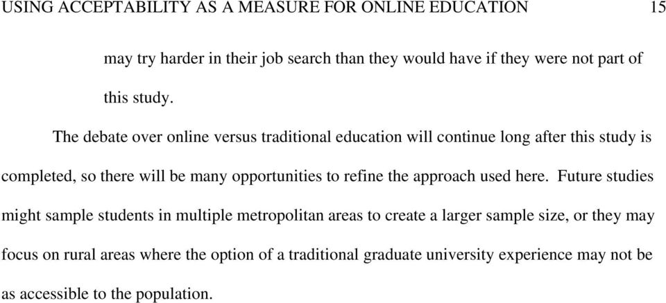 The debate over online versus traditional education will continue long after this study is completed, so there will be many opportunities to