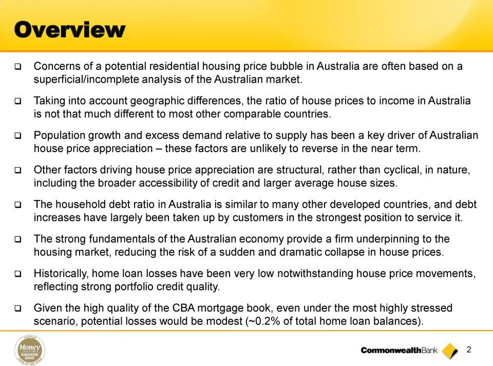 Population growth and excess demand relative to supply has been a key driver of Australian house price appreciation these factors are unlikely to reverse in the near term.