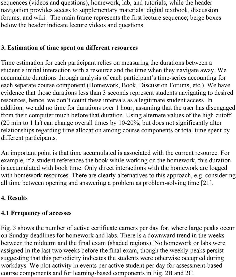Estimation of time spent on different resources Time estimation for each participant relies on measuring the durations between a student s initial interaction with a resource and the time when they