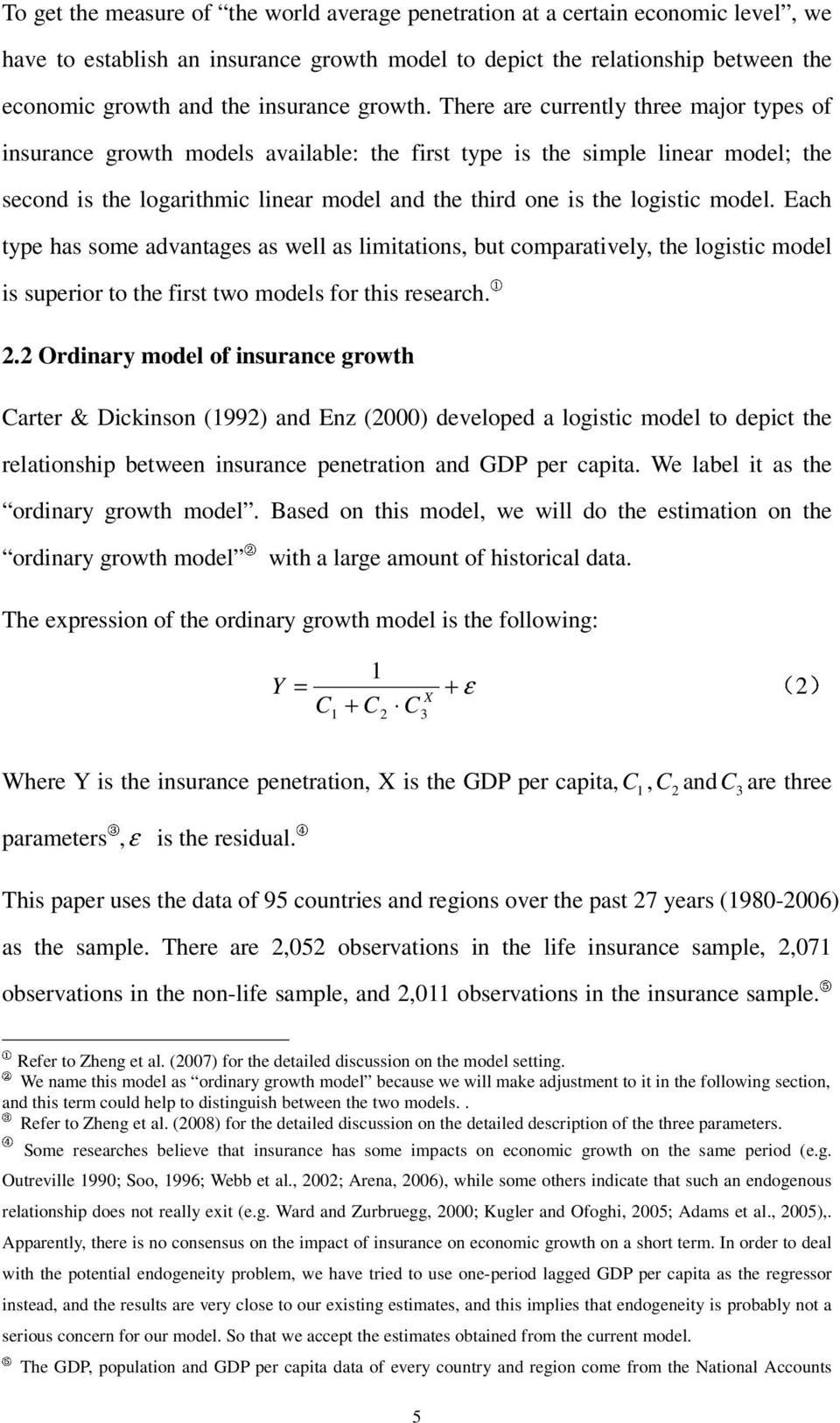 There are currently three major types of insurance growth models available: the first type is the simple linear model; the second is the logarithmic linear model and the third one is the logistic