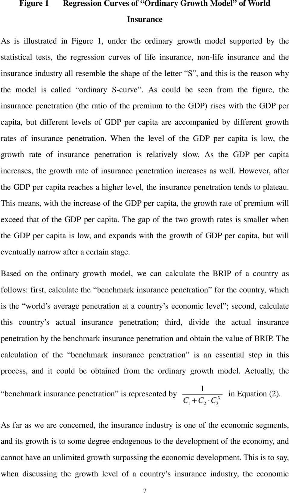 As could be seen from the figure, the insurance penetration (the ratio of the premium to the GDP) rises with the GDP per capita, but different levels of GDP per capita are accompanied by different