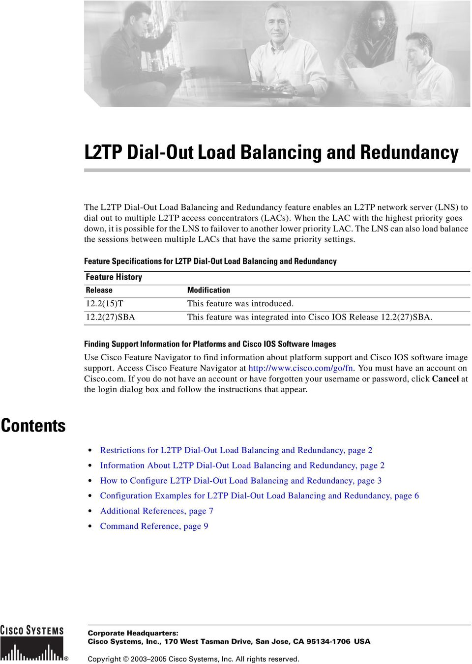priority settings Feature Specifications for L2TP Dial-Out Load Balancing and Redundancy Feature History Release 122(15)T 122(27)SBA Modification This feature was introduced This feature was